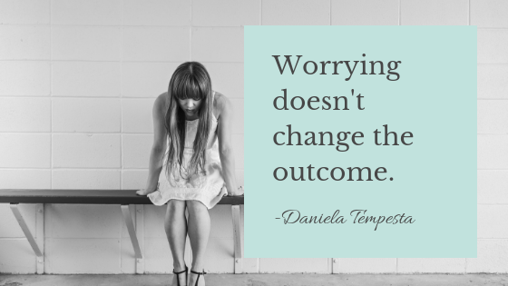Worrying doesn't change the outcome